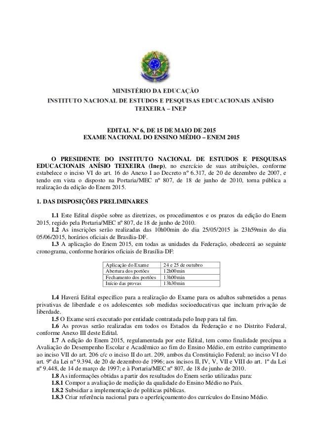 EDITAL Nº 6, DE 15 DE MAIO DE 2015 EXAME NACIONAL DO ENSINO MÉDIO – ENEM 2015 O PRESIDENTE DO INSTITUTO NACIONAL DE ESTUDO...