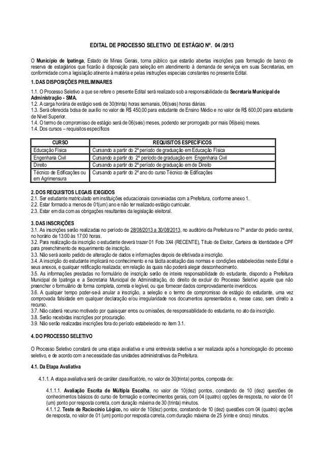 EDITAL DE PROCESSO SELETIVO DE ESTÁGIO Nº. 04 /2013 O Município de Ipatinga, Estado de Minas Gerais, torna público que est...