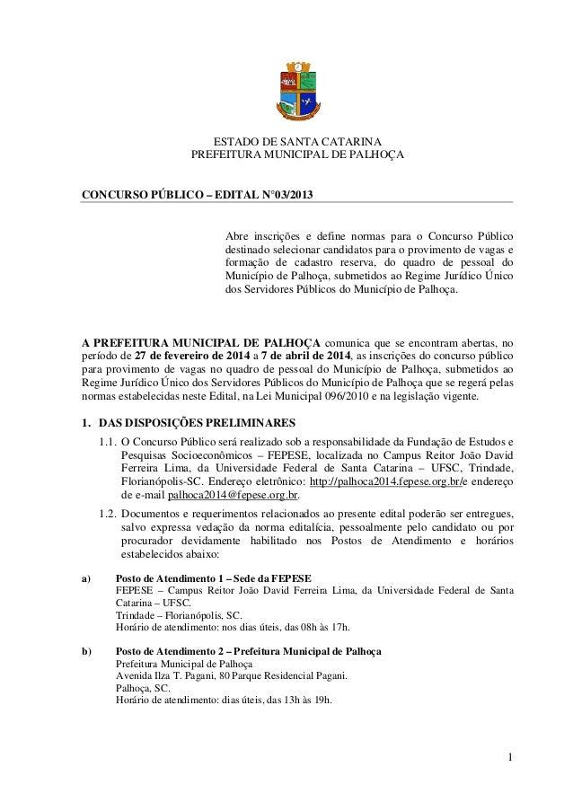 1 ESTADO DE SANTA CATARINA PREFEITURA MUNICIPAL DE PALHOÇA CONCURSO PÚBLICO – EDITAL N°03/2013 Abre inscrições e define no...