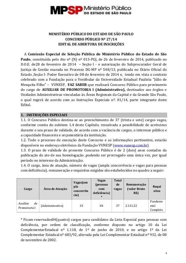 1 MINISTÉRIO PÚBLICO DO ESTADO DE SÃO PAULO CONCURSO PÚBLICO Nº 27/14 EDITAL DE ABERTURA DE INSCRIÇÕES A Comissão Especial...