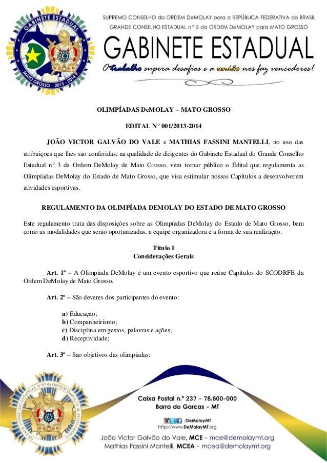 OLIMPÍADAS DeMOLAY – MATO GROSSO EDITAL N° 001/2013-2014 JOÃO VICTOR GALVÃO DO VALE e MATHIAS FASSINI MANTELLI, no uso das...