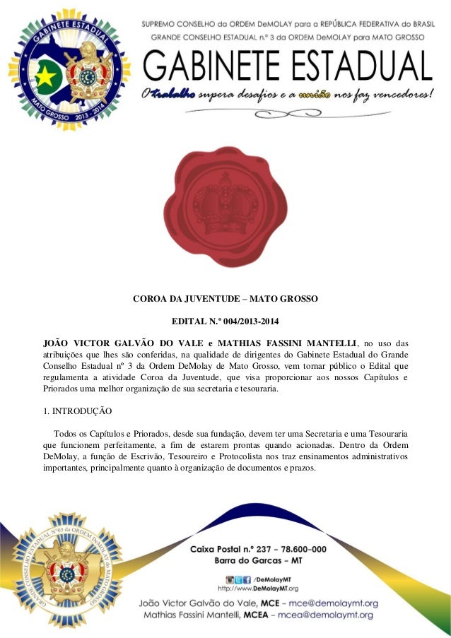 COROA DA JUVENTUDE – MATO GROSSO EDITAL N.º 004/2013-2014 JOÃO VICTOR GALVÃO DO VALE e MATHIAS FASSINI MANTELLI, no uso da...
