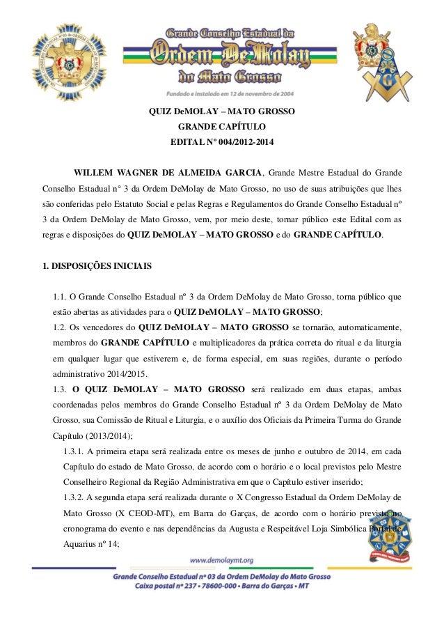 QUIZ DeMOLAY – MATO GROSSO GRANDE CAPÍTULO EDITAL Nº 004/2012-2014 WILLEM WAGNER DE ALMEIDA GARCIA, Grande Mestre Estadual...