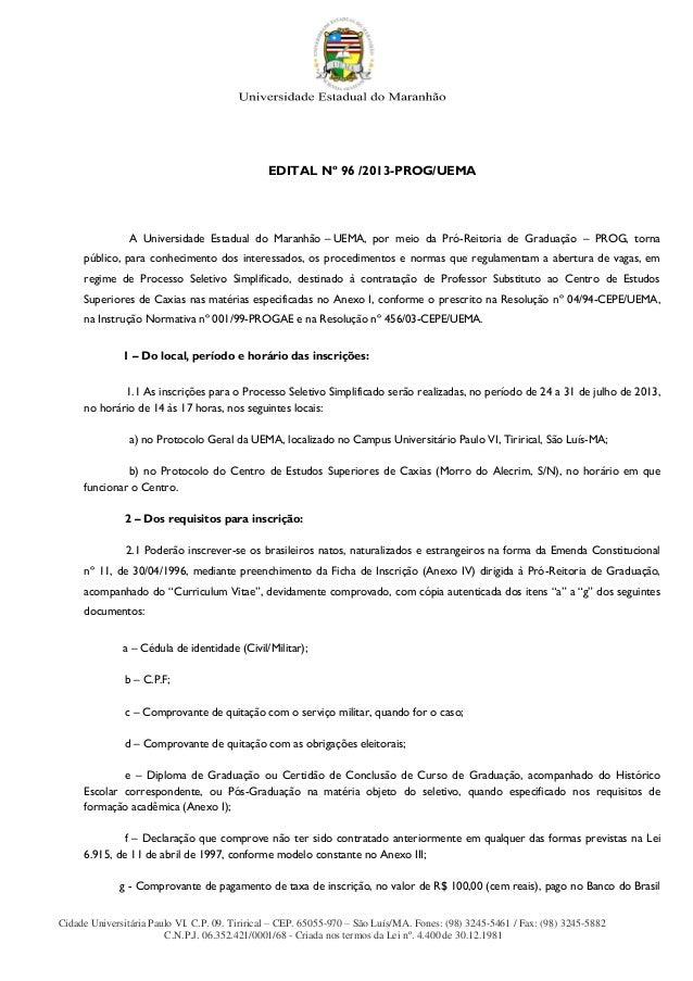 Cidade Universitária Paulo VI. C.P. 09. Tirirical – CEP. 65055-970 – São Luís/MA. Fones: (98) 3245-5461 / Fax: (98) 3245-5...