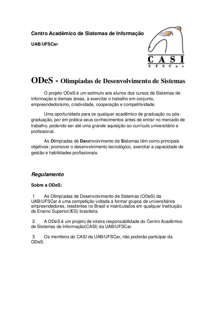 Centro Acadêmico de Sistemas de InformaçãoUAB/UFSCarODeS - Olimpíadas de Desenvolvimento de Sistemas      O projeto ODeS é...