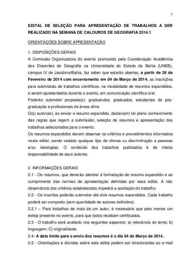 1  EDITAL DE SELEÇÃO PARA APRESENTAÇÃO DE TRABALHOS A SER REALIZADO NA SEMANA DE CALOUROS DE GEOGRAFIA 2014.1 ORIENTAÇÕES ...
