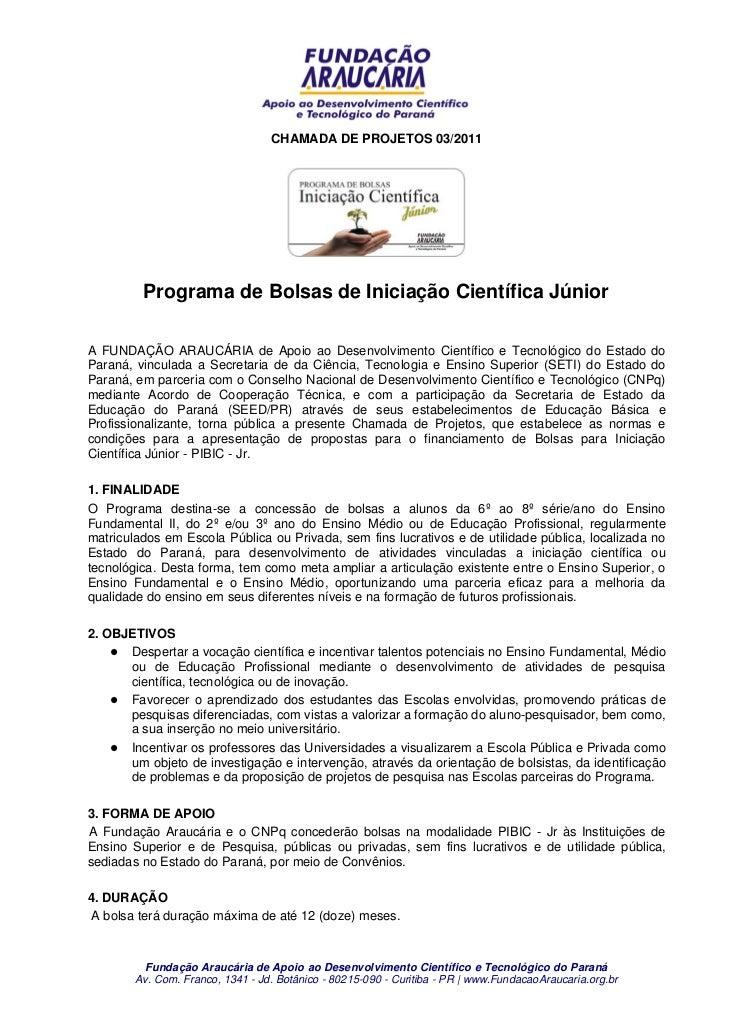 CHAMADA DE PROJETOS 03/2011         Programa de Bolsas de Iniciação Científica JúniorA FUNDAÇÃO ARAUCÁRIA de Apoio ao Dese...