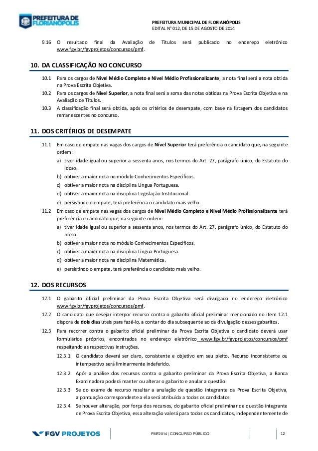 PREFEITURA MUNICIPAL DE FLORIANÓPOLIS  EDITAL N° 012, DE 15 DE AGOSTO DE 2014  PMF2014 | CONCURSO PÚBLICO 12  9.16 O resul...