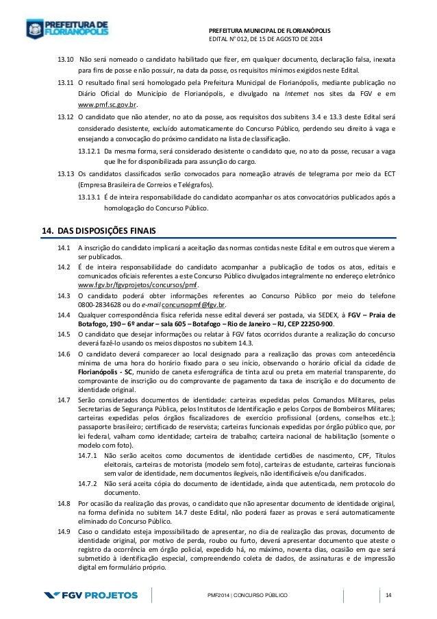 PREFEITURA MUNICIPAL DE FLORIANÓPOLIS  EDITAL N° 012, DE 15 DE AGOSTO DE 2014  PMF2014 | CONCURSO PÚBLICO 14  13.10 Não se...