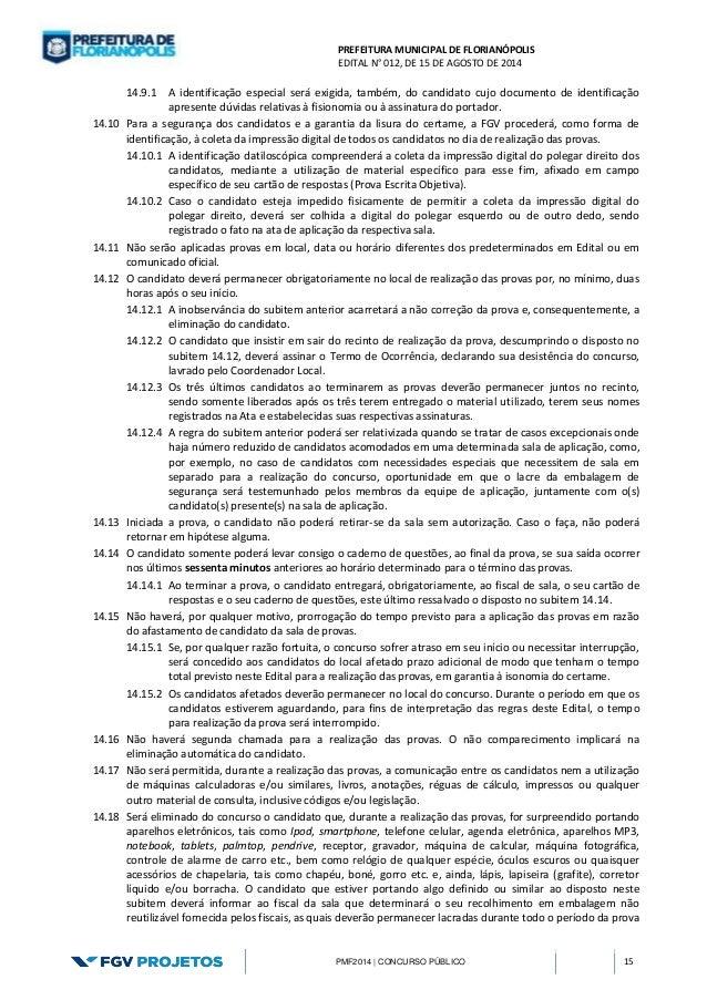 PREFEITURA MUNICIPAL DE FLORIANÓPOLIS  EDITAL N° 012, DE 15 DE AGOSTO DE 2014  PMF2014 | CONCURSO PÚBLICO 15  14.9.1 A ide...
