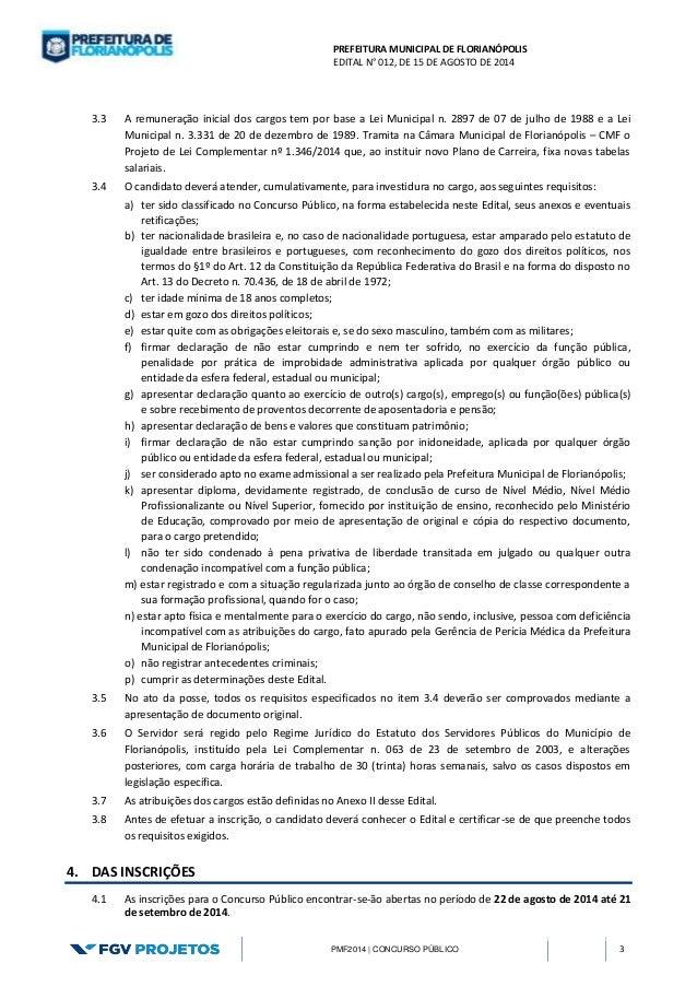 PREFEITURA MUNICIPAL DE FLORIANÓPOLIS  EDITAL N° 012, DE 15 DE AGOSTO DE 2014  PMF2014 | CONCURSO PÚBLICO 3  3.3 A remuner...