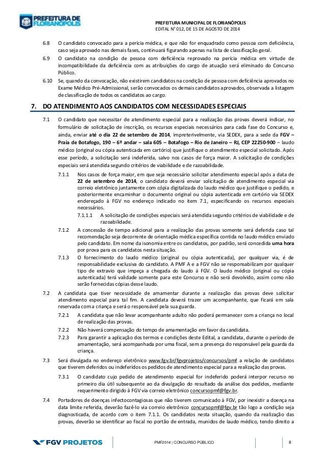 PREFEITURA MUNICIPAL DE FLORIANÓPOLIS  EDITAL N° 012, DE 15 DE AGOSTO DE 2014  PMF2014 | CONCURSO PÚBLICO 8  6.8 O candida...