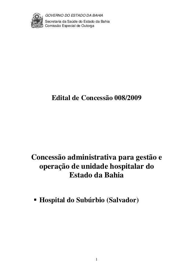 GOVERNO DO ESTADO DA BAHIA Secretaria da Saúde do Estado da Bahia Comissão Especial de Outorga 1 Edital de Concessão 008/2...