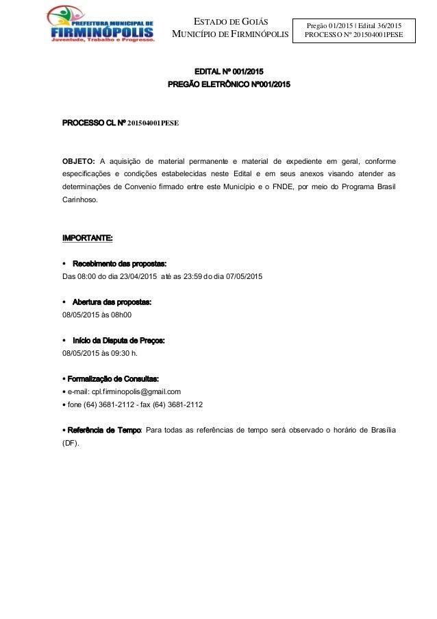 ESTADO DE GOIÁS MUNICÍPIO DE FIRMINÓPOLIS Pregão 01/2015 | Edital 36/2015 PROCESSO Nº 201504001PESE EDITAL Nº 001/2015 PRE...