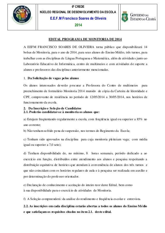 6ª CREDE NÚCLEO REGIONAL DE DESENVOLVIMENTO DA ESCOLA E.E.F.M Francisco Soares de Oliveira 2014 EDITAL PROGRAMA DE MONITOR...
