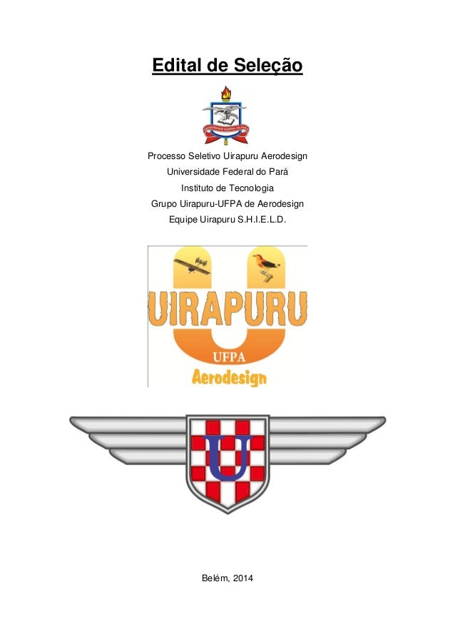 Edital de Seleção  Processo Seletivo Uirapuru Aerodesign  Universidade Federal do Pará  Instituto de Tecnologia  Grupo Uir...