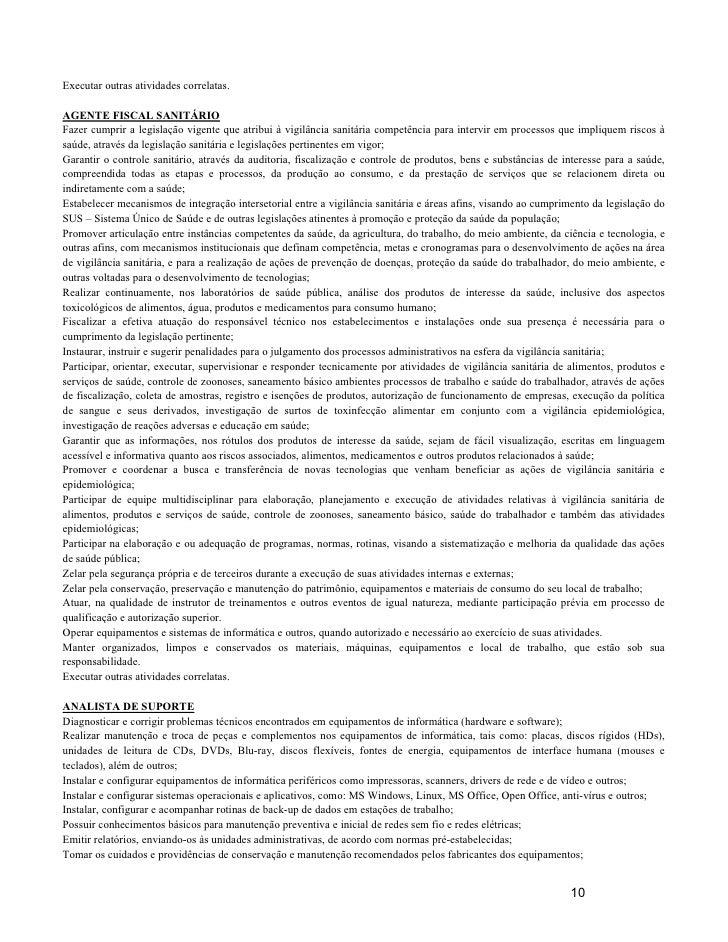 Executar outras atividades correlatas.  AGENTE FISCAL SANITÁRIO Fazer cumprir a legislação vigente que atribui à vigilânci...