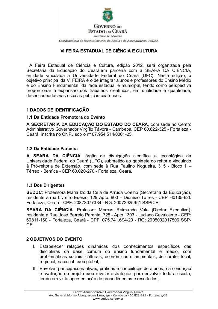 VI FEIRA ESTADUAL DE CIÊNCIA E CULTURA A Feira Estadual de Ciência e Cultura, edição 2012, será organizada pelaSecretaria ...