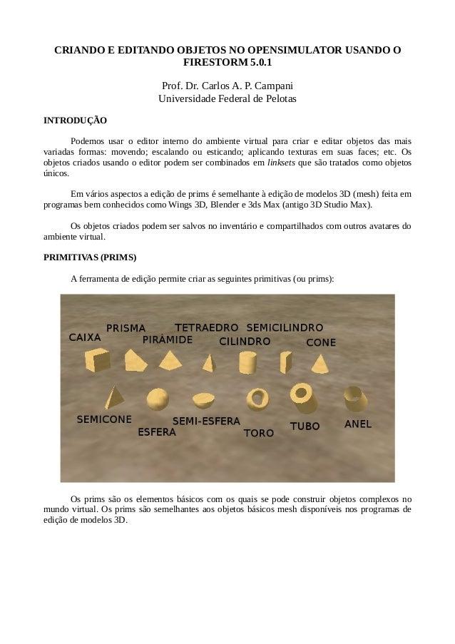 CRIANDO E EDITANDO OBJETOS NO OPENSIMULATOR USANDO O FIRESTORM 5.0.1 Prof. Dr. Carlos A. P. Campani Universidade Federal d...