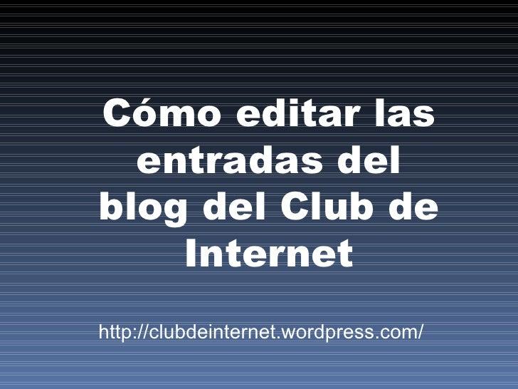 Cómo editar las entradas del blog del Club de Internet http://clubdeinternet.wordpress.com/