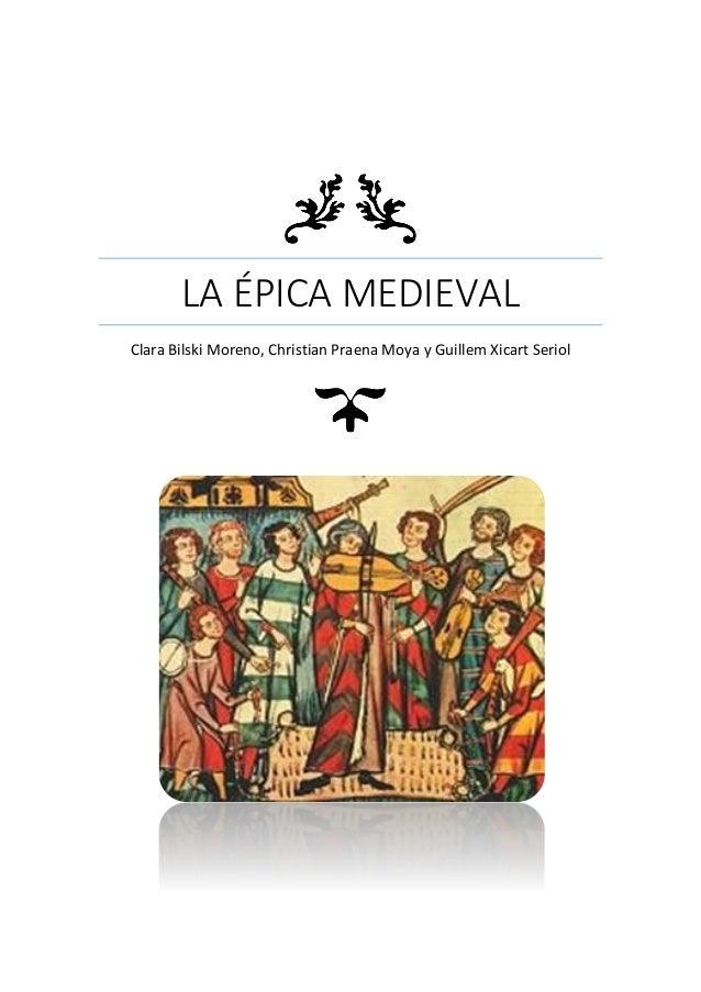 LA ÉPICA MEDIEVAL Clara Bilski Moreno, Christian Praena Moya y Guillem Xicart Seriol