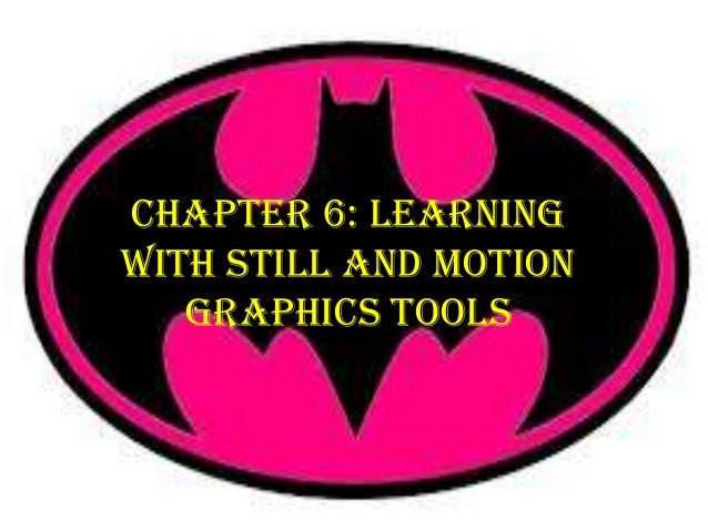 Chapter 6: Learningwith Still and Motion   Graphics Tools