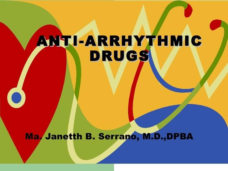 ANTI-ARRHYTHMIC DRUGS Ma. Janetth B. Serrano, M.D.,DPBA