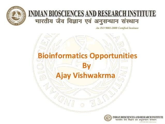 Bioinformatics Opportunities             By     Ajay Vishwakrma