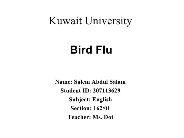 Kuwait University Name: Salem Abdul Salam Student ID: 207113629 Subject: English Section: 162/01 Teacher: Ms. Dot Bird Flu