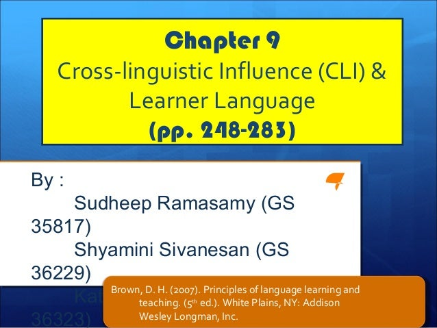 Chapter 9 Cross-linguistic Influence (CLI) & Learner Language (pp. 248-283) By : Sudheep Ramasamy (GS 35817) Shyamini Siva...