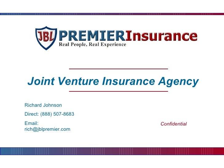 Joint Venture Insurance Agency Richard Johnson Direct: (888) 507-8683 Email: rich@jblpremier.com Confidential