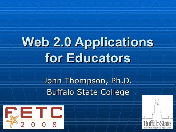 Web 2.0 Applications for Educators John Thompson, Ph.D. Buffalo State College