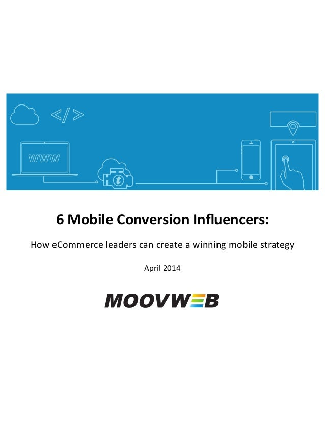 """6""""Mobile""""Conversion""""Influencers:"""" """"How$eCommerce$leaders$can$create$a$winning$mobile$strategy$ $ April$2014$"""