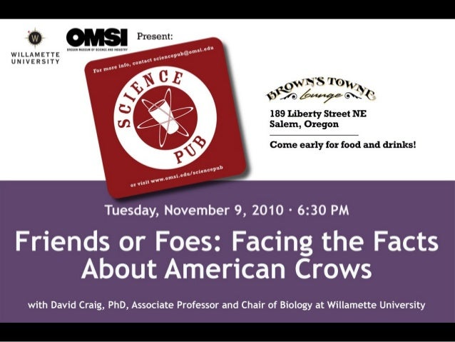 Friends or Foes: Facing the Facts About American Crows David P. Craig Willamette University - Department of Biology