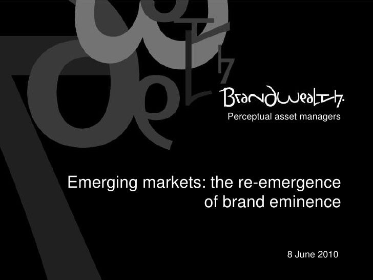 Perceptual asset managers<br />Emerging markets: the re-emergence of brand eminence <br />8 June 2010 <br />