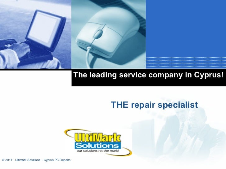 The leading service company in Cyprus! THE repair specialist © 2011 - Ultimark Solutions – Cyprus PC Repairs