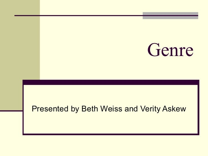 GenrePresented by Beth Weiss and Verity Askew