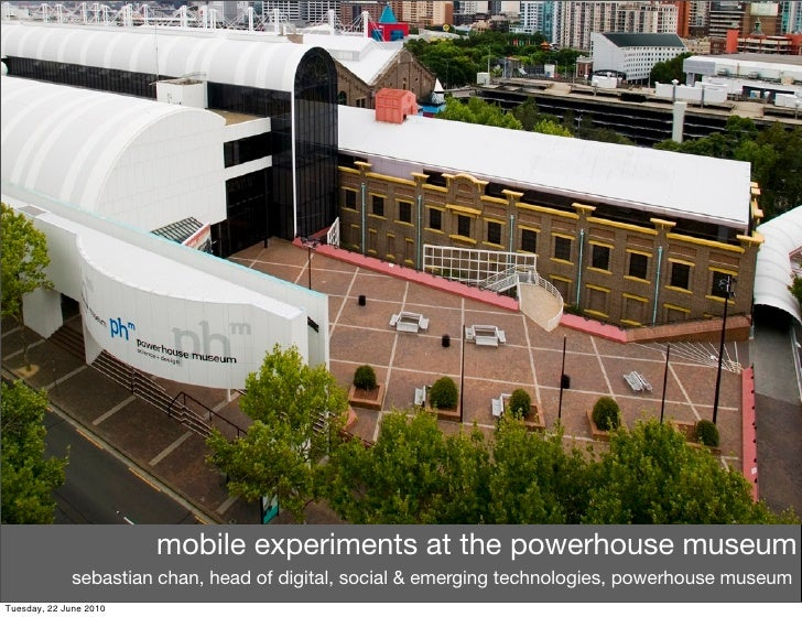 mobile experiments at the powerhouse museum              sebastian chan, head of digital, social & emerging technologies, ...