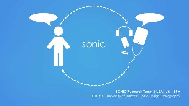 sonic  SONIC Research Team | USA| UK | BRA DJCAD | University of Dundee | MSc Design Ethnography