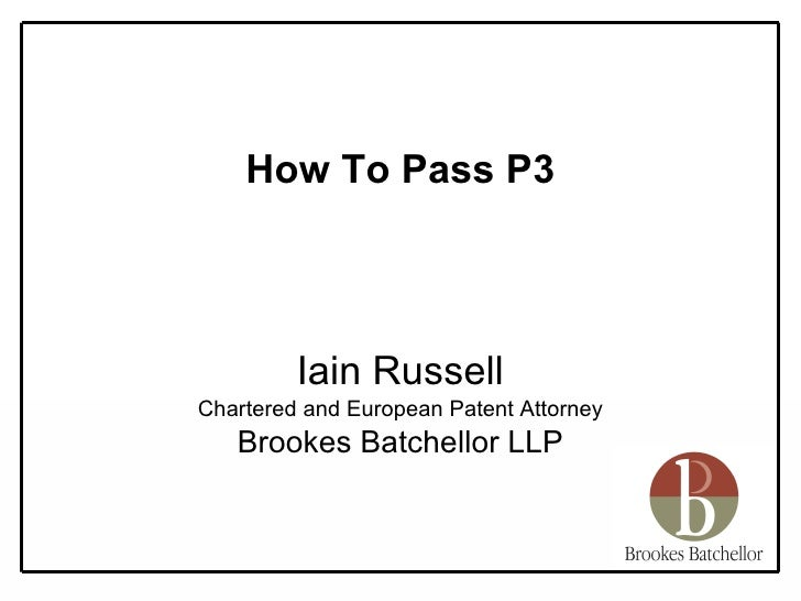 <ul><li>How To Pass P3 </li></ul><ul><li>Iain Russell </li></ul><ul><li>Chartered and European Patent Attorney </li></ul><...