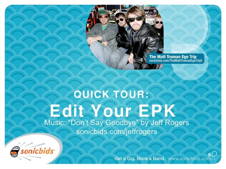 "QUICK TOUR:  Edit Say Goodbye""EPK Music: ""Don't               Your by Jeff Rogers        sonicbids.com/jeffrogers"