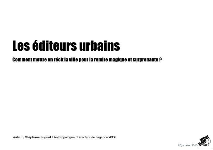 Les éditeurs urbains Comment mettre en récit la ville pour la rendre magique et surprenante ? Auteur /  Stéphane Juguet  /...