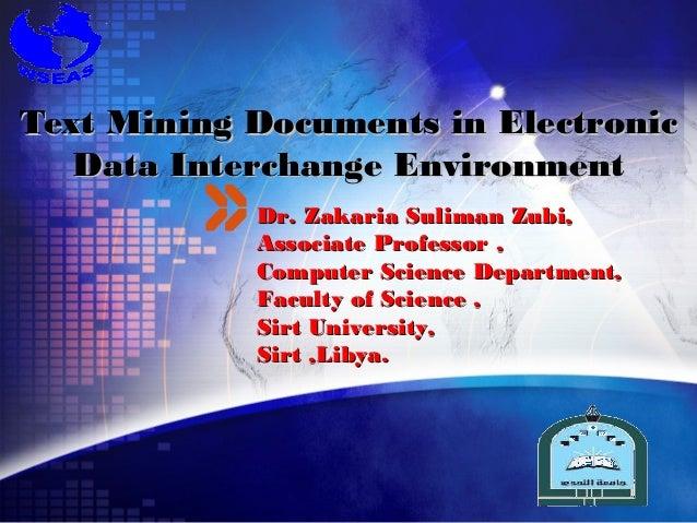 Text Mining Documents in Electronic   Data Interchange Environment            Dr. Zakaria Suliman Zubi,            Associa...