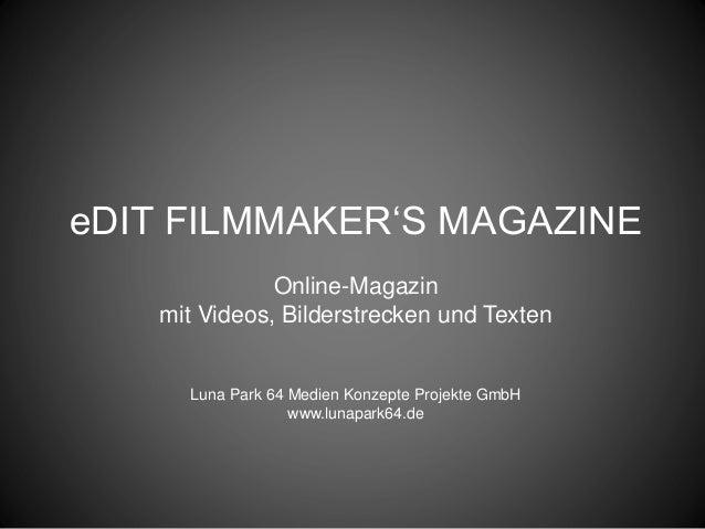 eDIT FILMMAKER'S MAGAZINE Online-Magazin mit Videos, Bilderstrecken und Texten Luna Park 64 Medien Konzepte Projekte GmbH ...
