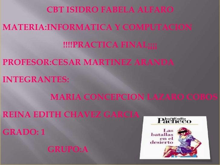 CBT ISIDRO FABELA ALFAROMATERIA:INFORMATICA Y COMPUTACION              !!!!PRACTICA FINAL¡¡¡¡PROFESOR:CESAR MARTINEZ ARAND...