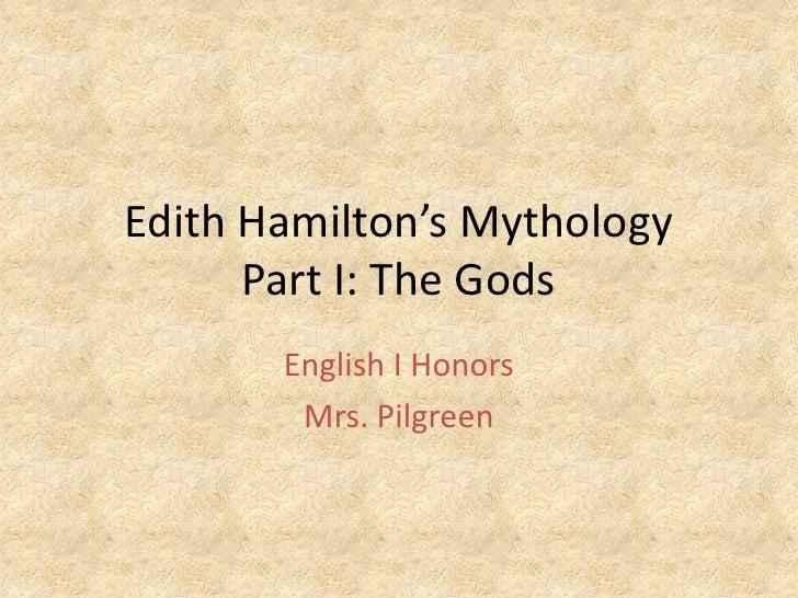 Edith Hamilton's MythologyPart I: The Gods<br />English I Honors<br />Mrs. Pilgreen<br />