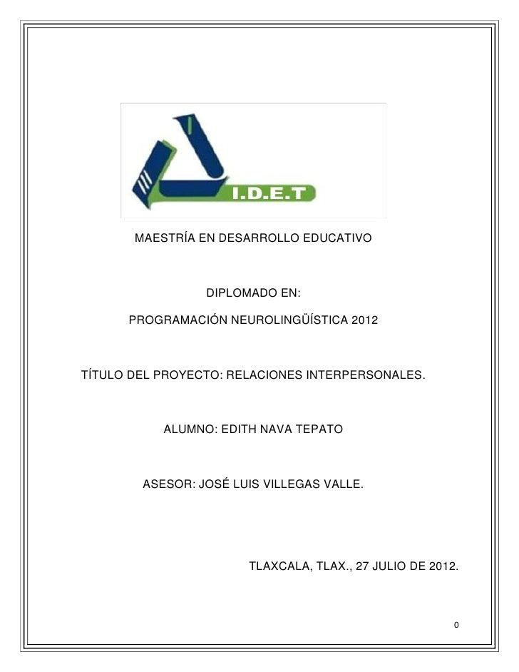 MAESTRÍA EN DESARROLLO EDUCATIVO                 DIPLOMADO EN:      PROGRAMACIÓN NEUROLINGÜÍSTICA 2012TÍTULO DEL PROYECTO:...
