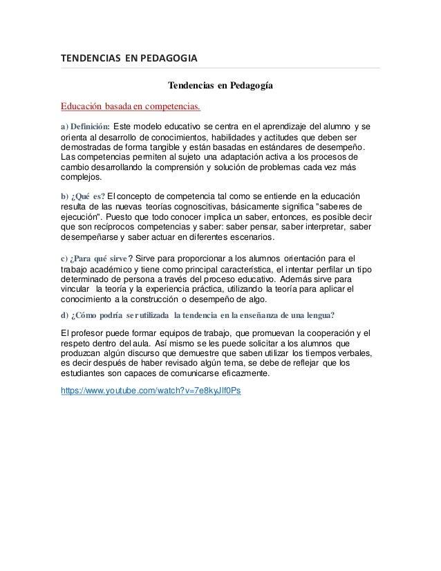 TENDENCIAS EN PEDAGOGIA Tendencias en Pedagogía Educación basada en competencias. a) Definición: Este modelo educativo se ...