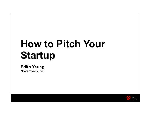 How to Pitch Your Startup Edith Yeung November 2020