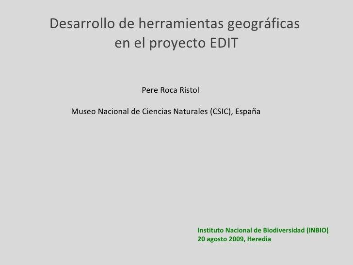 <ul><li>Instituto Nacional de Biodiversidad (INBIO) </li></ul><ul><li>20 agosto 2009, Heredia </li></ul>Desarrollo de herr...